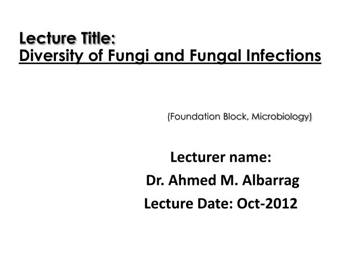 Lecturer name dr ahmed m albarrag lecture date oct 2012