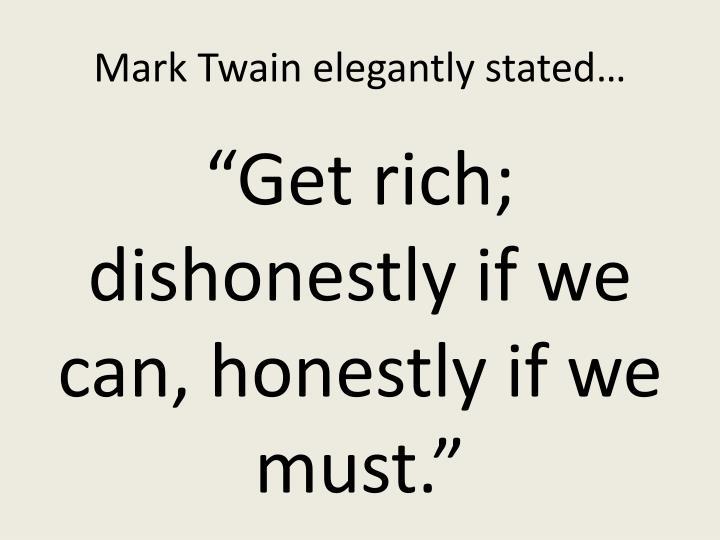 Mark Twain elegantly stated…