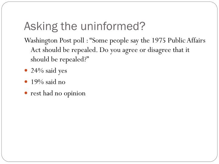 Asking the uninformed?