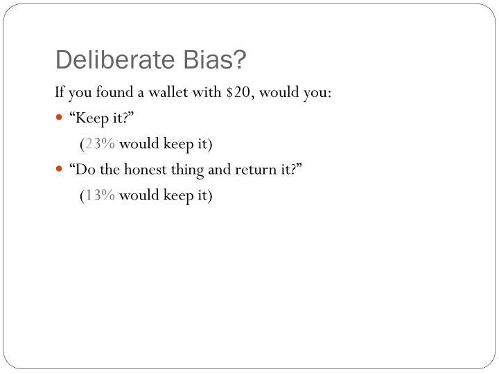 Deliberate Bias?