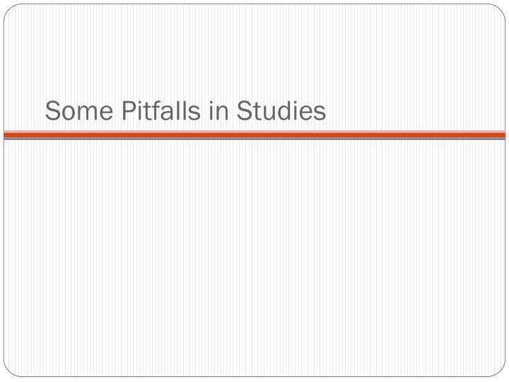 Some Pitfalls in Studies