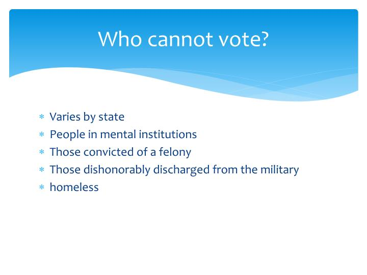 Who cannot vote?
