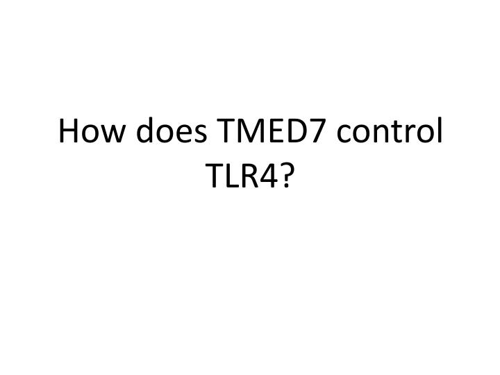 How does TMED7 control TLR4?