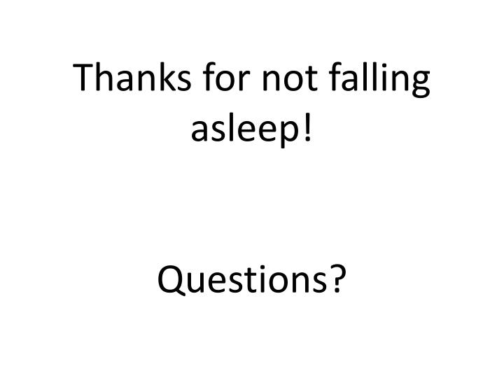 Thanks for not falling asleep!