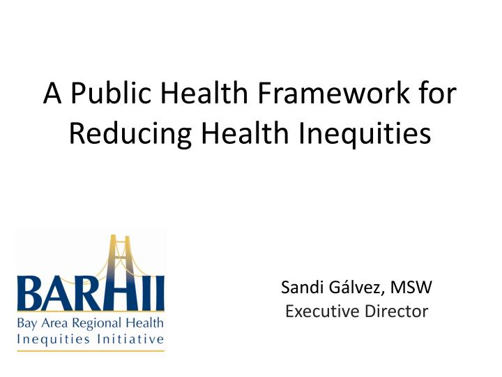 A public health framework for reducing health inequities