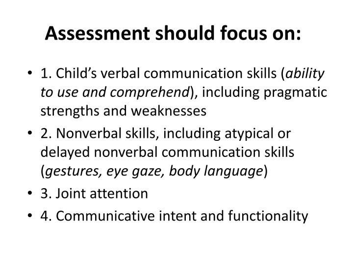 Assessment should focus on: