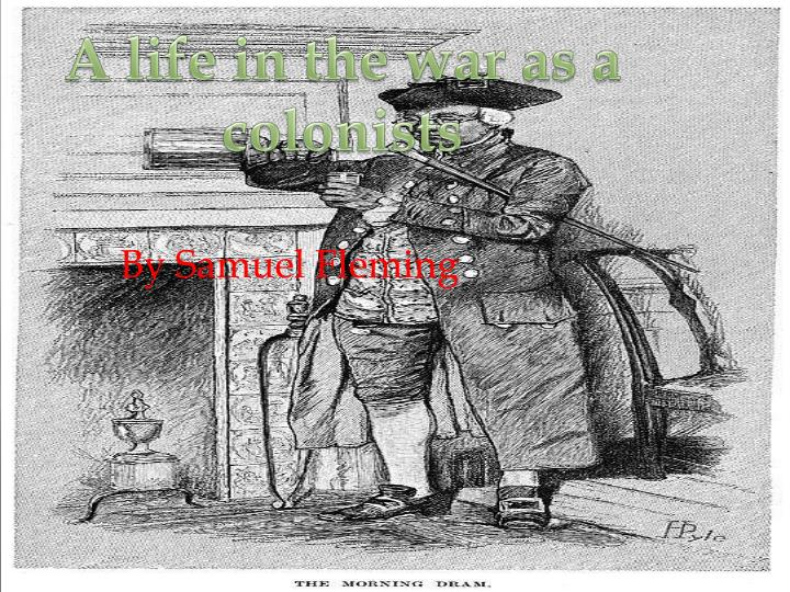 A life in the war as a colonists