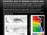 equatorial bias vs benguela coastal bias