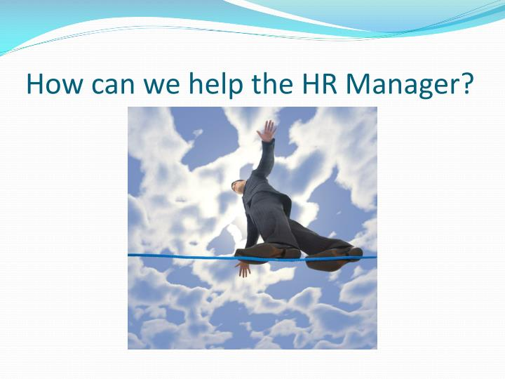 How can we help the HR Manager?