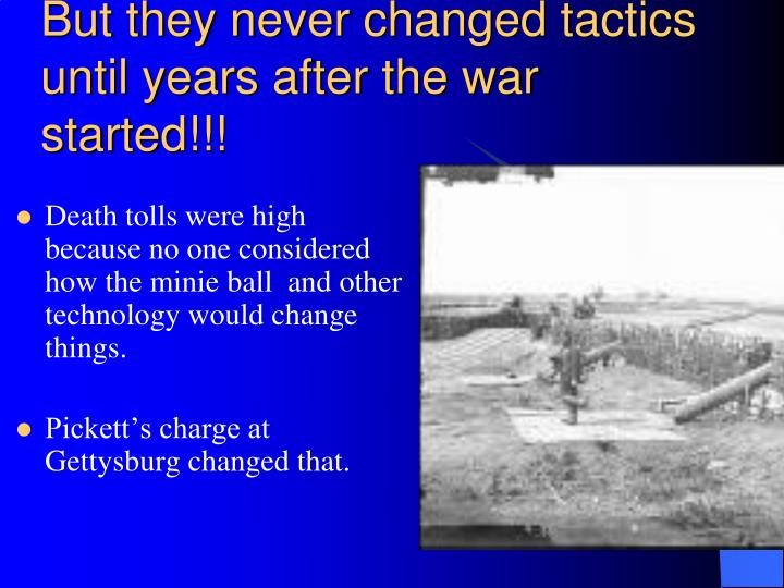 But they never changed tactics until years after the war started!!!