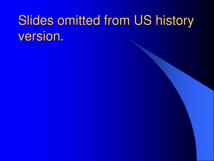 Slides omitted from US history version.