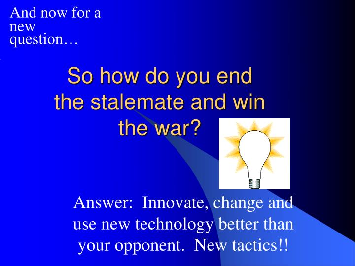 So how do you end the stalemate and win the war?