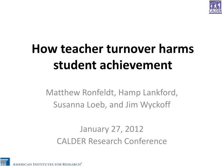 How teacher turnover harms student achievement