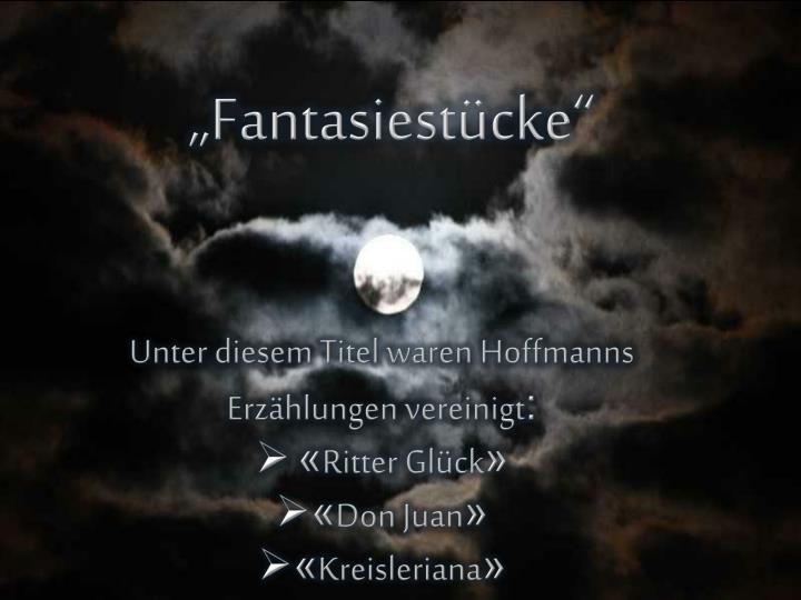 """""""Fantasiestücke"""""""