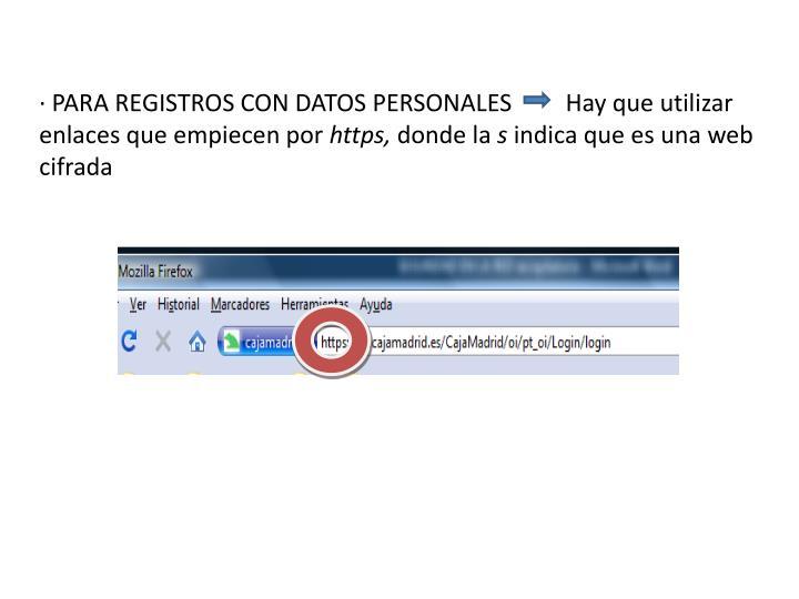 · PARA REGISTROS CON DATOS PERSONALES         Hay que utilizar enlaces que empiecen por