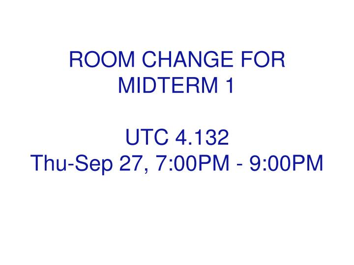 ROOM CHANGE FOR MIDTERM 1