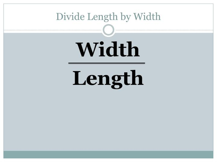 Divide Length by Width