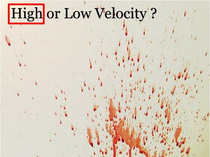 High or Low Velocity ?
