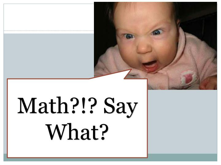 Math?!? Say What?