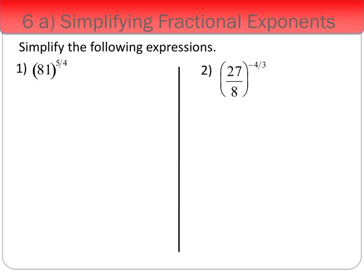 6 a) Simplifying Fractional Exponents