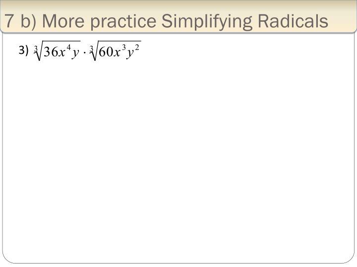 7 b) More practice Simplifying Radicals