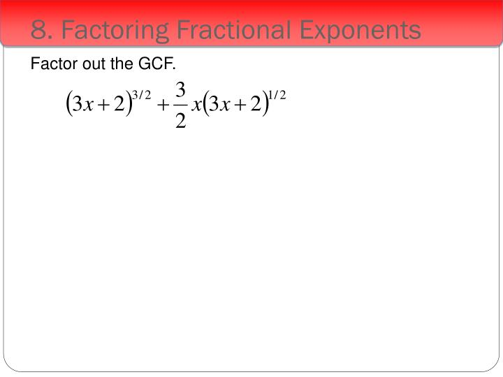 8. Factoring Fractional Exponents