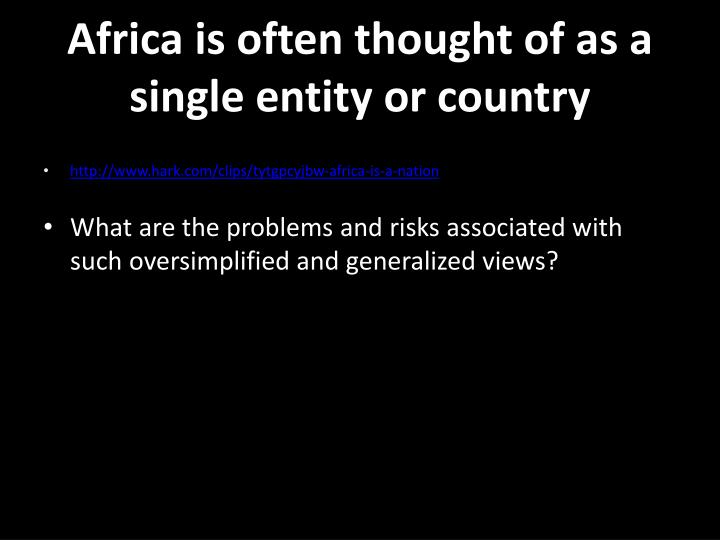 Africa is often thought of as a single entity or country