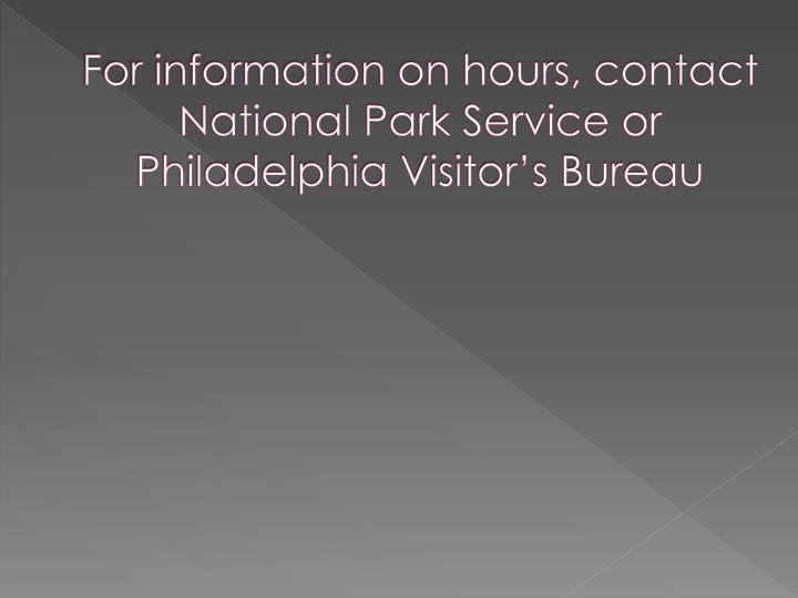 For information on hours, contact National Park Service or Philadelphia Visitor's Bureau