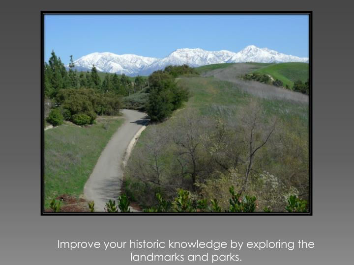 Improve your historic knowledge by exploring the  landmarks and parks.