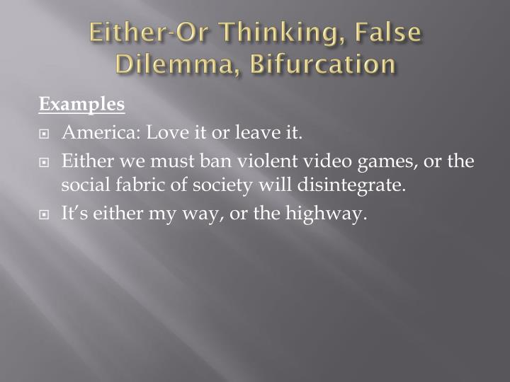 Either-Or Thinking, False Dilemma, Bifurcation