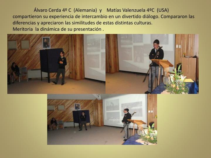 Álvaro Cerda 4º C  (Alemania)  y    Matías Valenzuela 4ºC  (USA) compartieron su experiencia de intercambio en un divertido diálogo. Compararon las diferencias y apreciaron las similitudes de estas distintas culturas.