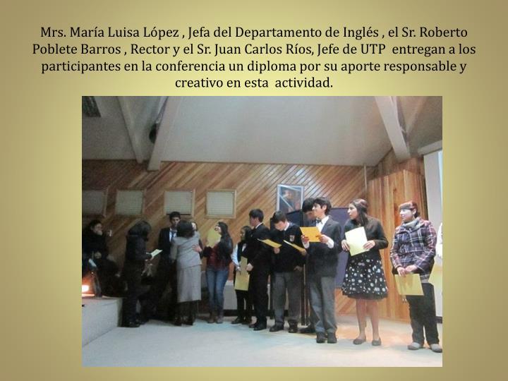 Mrs. María Luisa López , Jefa del Departamento de Inglés , el Sr. Roberto Poblete Barros , Rector y el Sr. Juan Carlos Ríos