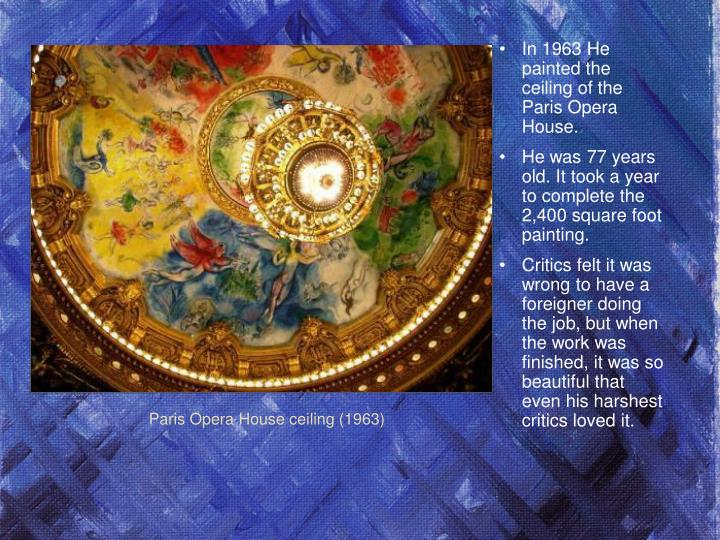 In 1963 He painted the ceiling of the Paris Opera House.