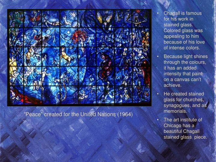 Chagall is famous for his work in stained glass. Colored glass was appealing to him because of his love of intense