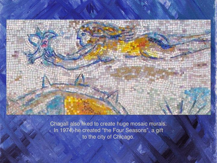 Chagall also liked to create huge mosaic murals.