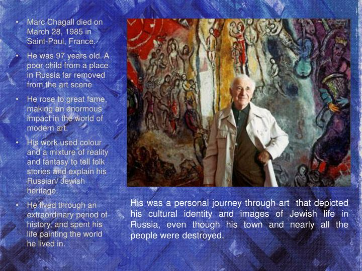 Marc Chagall died on March 28, 1985 in Saint-Paul, France.