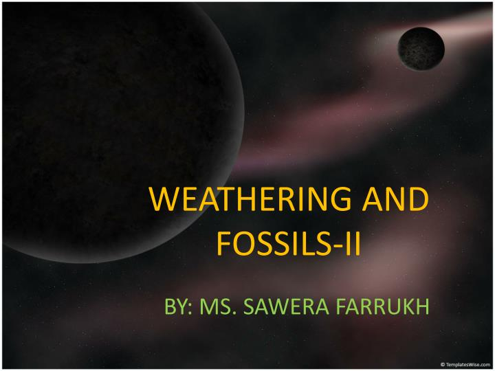 Weathering and fossils ii