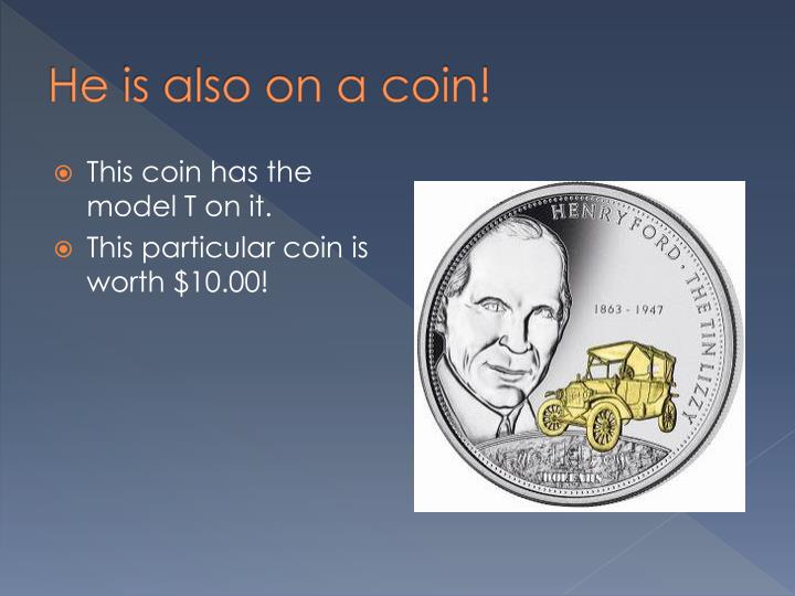 He is also on a coin!