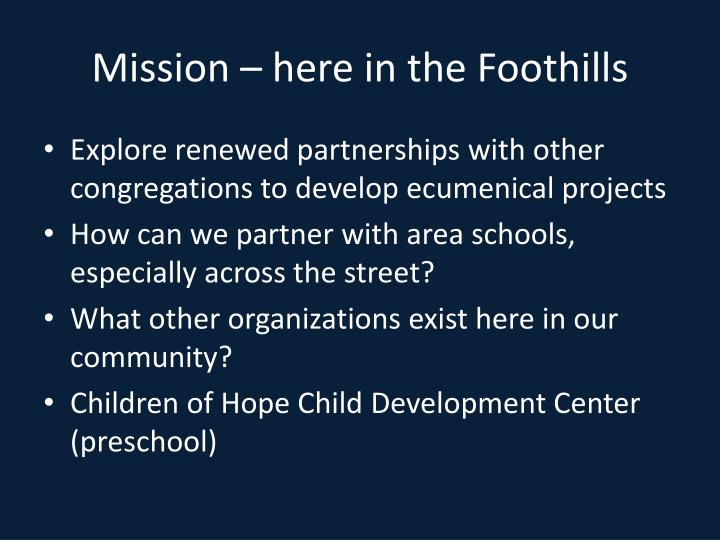 Mission – here in the Foothills