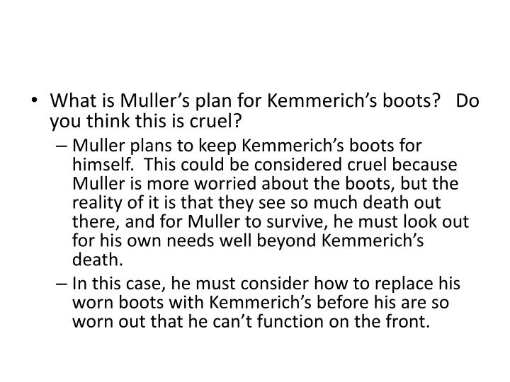 What is Muller's plan for Kemmerich's boots?   Do you think this is cruel?