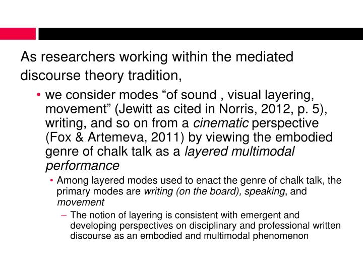 As researchers working within the mediated discourse theory tradition,