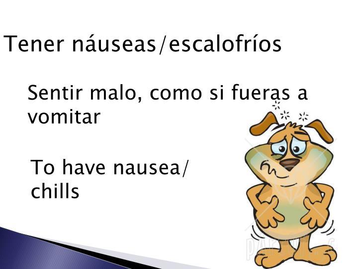 Tener náuseas/escalofríos