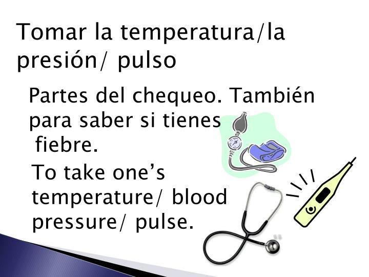 Tomar la temperatura/la presión/ pulso