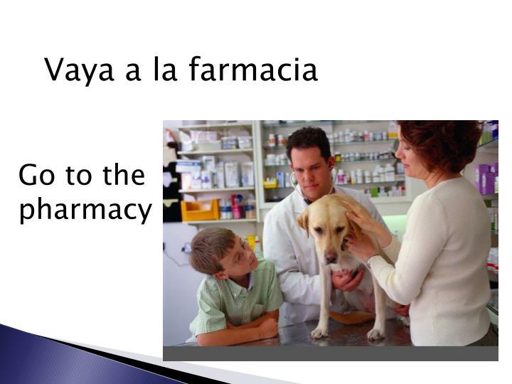 Vaya a la farmacia