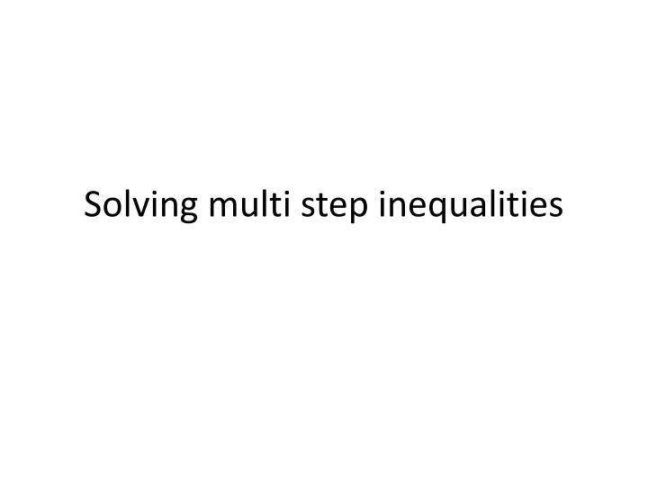 Solving multi step inequalities