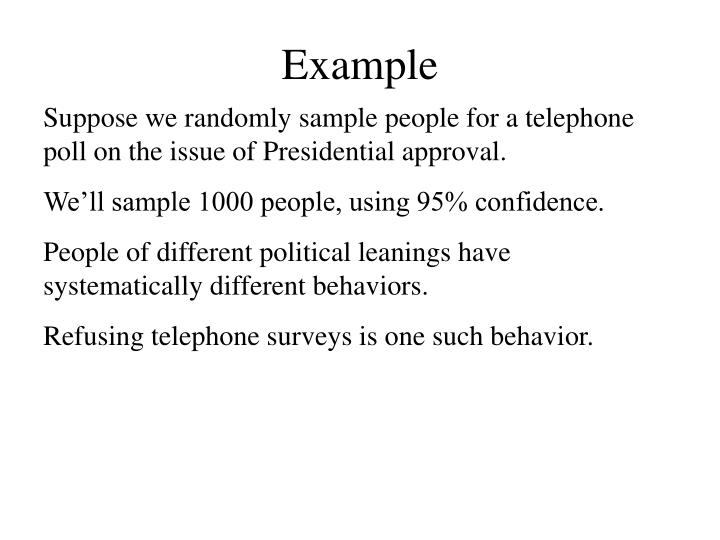 Suppose we randomly sample people for a telephone poll on the issue of Presidential approval.