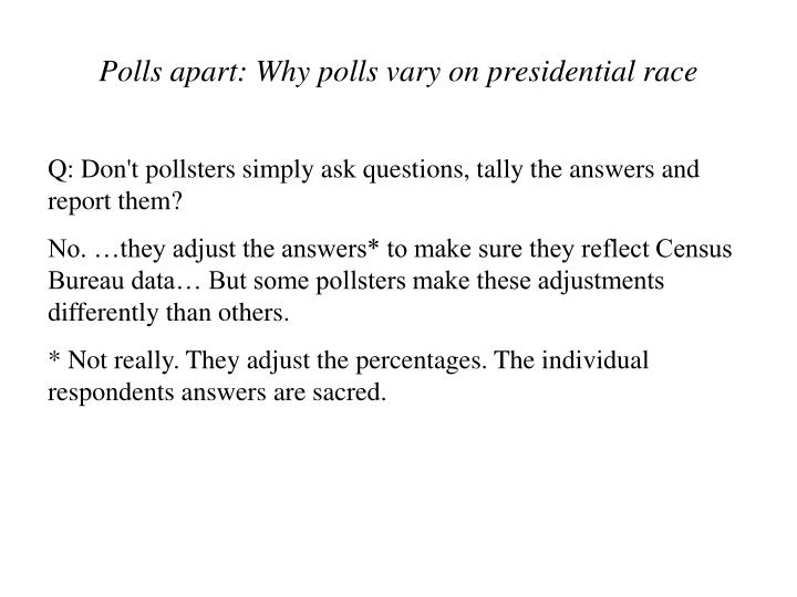 Q: Don't pollsters simply ask questions, tally the answers and report them?