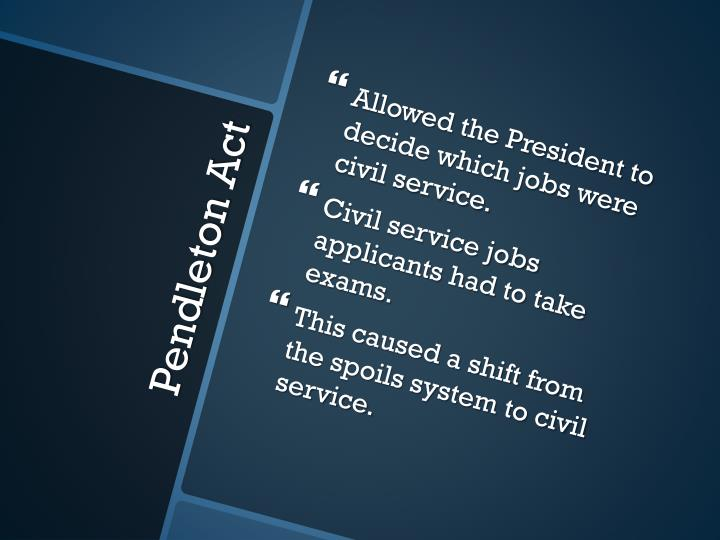 Allowed the President to decide which jobs were civil service.