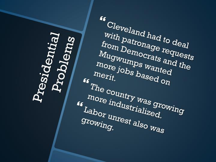 Cleveland had to deal with patronage requests from Democrats and the Mugwumps wanted more jobs based on merit.