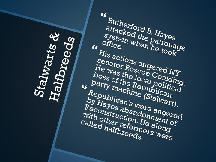 Rutherford B. Hayes attacked the patronage system when he took office.